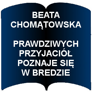 Niebieski kształt otwartej książki. Napis:  Beata Chomątkowska Prawdziwych przyjaciół poznaje się w Bredzie