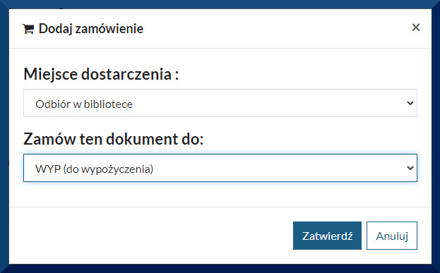 """Widok katalogu internetowego. Widać okienko pojawiające się po naciśnięciu klawisza """"Wypożyczam"""". Okienko """"Dodaj zamówienie"""". Widać pola do wypełnienia """"Miejsce dostarczenia"""" (odbiór w bibliotece) oraz """"Zamów ten dokument do (WYP (do wypożyczenia)). Poniżej klawisze Zatwierdź lub Anuluj"""