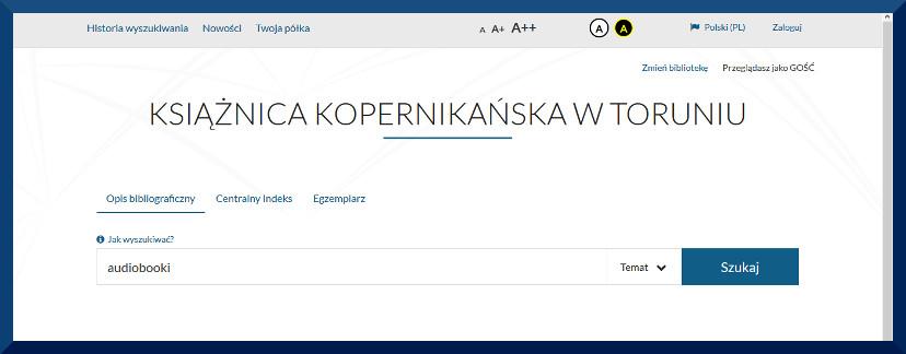 Widok strony katalogu głownego Ksiąznicy Kopernikańskiej. Napis: Książnica Kopernikańska w Toruniu. Okienko wyszukiwarki. W oknie wpisano audiobooki