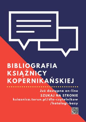 Plakat promujący Bibliografię Książnicy Kopernikanskiej. Napisy: Bibliografia Książnicy Kopernikańskiej. Już dostepna on-line. Szukaj na stronie ksiaznica.torun.pl/dla-czytelnikow/katalogi-bazy