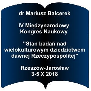 """Niebieski kształt otwartej książki. Napis: dr Mariusz Balcerek IV Międzynarodowy Kongres Naukowy """"Stan badań nad wielokulturowym dziedzictwem dawnej Rzeczypospolitej"""" Rzeszów-Jarosław 3-5 X 2018"""