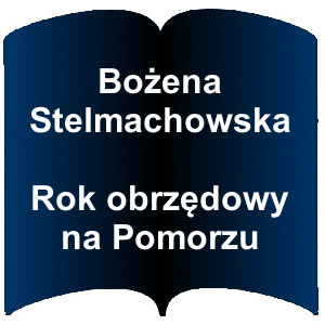 Niebieski kształt otwartej książki. Napis: Bożena Stelmachowska - Rok obrzędowy na Pomorzu