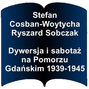 Niebieski kształt otwarte książki. Napis: Stefan Cosban-Woytycha Ryszard Sobczak Dywersja i sabotaż na Pomorzu Gdańskim 1939-1945