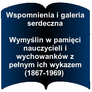 Kształt otwartej książki. Napis: Wspomnienia i galeria serdeczna Wymyślin w pamięci nauczycieli i wychowanków z pełnym ich wykazem (1867-1969)