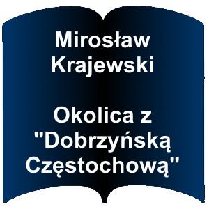 """kształt otwartej książki. Napis: Mirosław Krajewski  Okolica z """"Dobrzyńską Częstochową"""""""