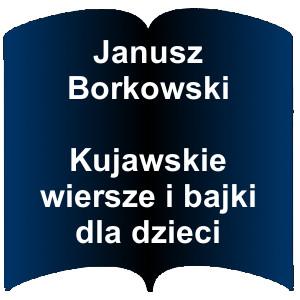 Niebieski kształt otwartej książki. Napis:  Janusz Borkowski Kujawskie wiersze i bajki dla dzieci