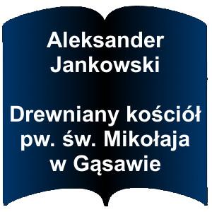 Niebieski kształt otwartej książki. Napis:  Aleksander Jankowski  Drewniany kościół pw. św. Mikołaja w Gąsawie