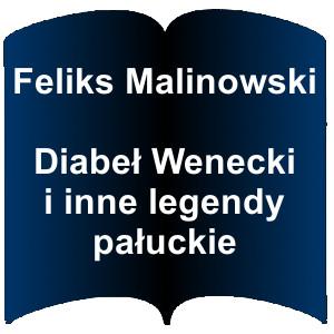 Niebieski kształt otwartej książki. Napis: Feliks Malinowski  Diabeł Wenecki i inne legendy pałuckie