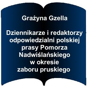 Niebieski kształt otwartej książki. Napis:  Grażyna Gzella  Dziennikarze i redaktorzy odpowiedzialni polskiej prasy Pomorza Nadwiślańskiego w okresie zaboru pruskiego