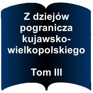 Niebieski kształt otwartej książki. Napis:  Z dziejów pogranicza kujawsko-wielkopolskiego  Tom III