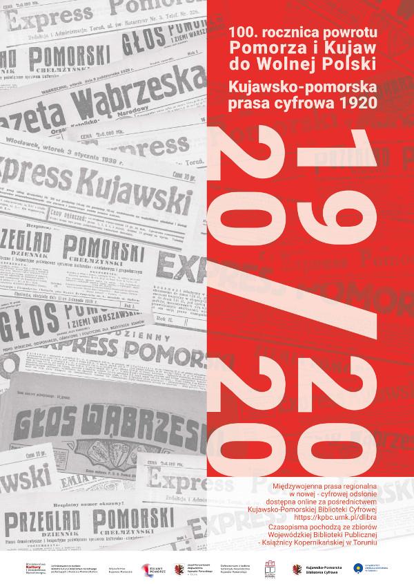 """Kujawsko-pomorska prasa cyfrowa 1920 - plakat promujący projekt - Napis: """"100 rocznica powrotu Pomorza i Kujaw do Wolnej Polski Kujawsko-pomorska prasa cyfrowa 1920 - 1920/ 2020 Międzywojenna prasa regionalna w nowej cyfrowej odsłonie dostępna on-line za pośrednictwem Kujawsko-Pomorskiej Biblioteki Cyfrowej https://kpbc.umk.pl/dlibra Czasopisma pochodzą ze zbiorów Wojewódzkiej Biblioteki Publicznej - Książnicy Kopernikańskiej w Toruniu"""". Na plakacie widoczne tytuły przedwojennych gazet: Express Pomorski, Gazeta Wąbrzeska, Express Kujawski, Przegląd Pomorski, Głos Wąbrzeski, Głos Pomorza."""