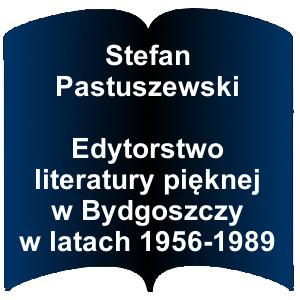 Niebieski kształt otwartej książki. Napis: Stefan Pastuszewski Edytorstwo literatury pięknej w Bydgoszczy w latach 1956-1989