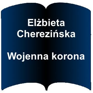 Niebieski kształt otwartej książki. Napis: Elżbieta Cherezińska Wojenna korona