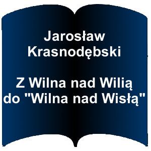 Niebieski kształt otwartej książki. Napis: Jarosław Krasnodębski Z Wilna nad Wilią do Wilna nad Wisłą