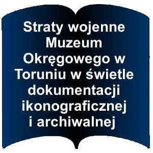 Niebieski kształt otwartej książki. Napis: Straty wojenne Muzeum Okręgowego w Toruniu w świetle dokumentacji ikonograficznej i archiwalnej