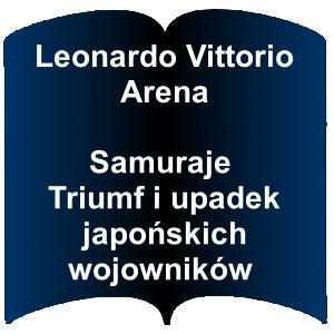 Niebieski kształt otwartej książki. Napis: Leonardo Vittorio Arena - Samuraje : triumf i upadek japońskich wojowników