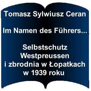 Niebieski kształt otwartej książki. Napis: Tomasz Sylwiusz Ceran  Im Namen des Führers…  Selbstschutz Westpreussen i zbrodnia w Łopatkach w 1939 roku