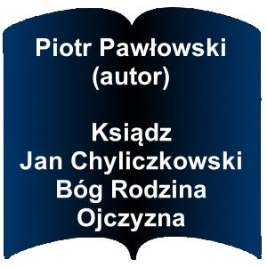 Niebieski kształt otwartej książki. Napis: Piotr Pawłowski (autor) - Ksiądz Jan Chyliczkowski Bóg Rodzina Ojczyzna