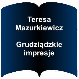 Niebieski kształt otwartej książki. Napis: Teresa Mazurkiewicz Grudziądzkie impresje