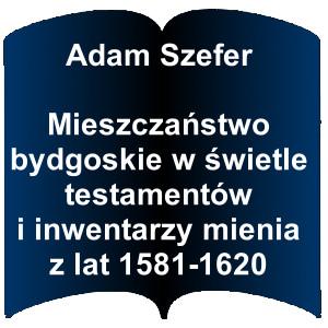 Niebieski kształt otwartej książki. Napis: Adam Szefer Mieszczaństwo bydgoskie w świetle testamentów i inwentarzy mienia z lat 1581-1620