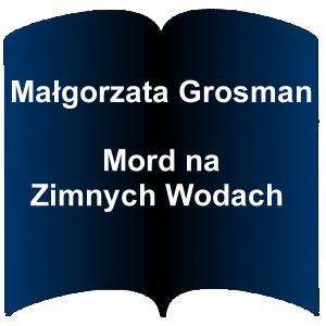 Niebieski kształt otwartej książki. Napis; Małgorzata Grosman Mord na Zimnych Wodach