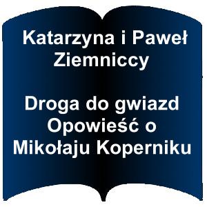 Niebieski kształt otwartej książki. Napis; Katarzyna i Paweł Ziemniccy - Droga do gwiazd Opowieść o Mikołaju Koperniku