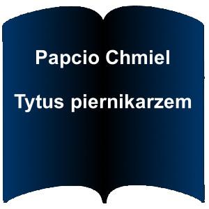 Niebieski kształt otwartej książki. Napis: Papcio Chmiel - Tytus piernikarzem