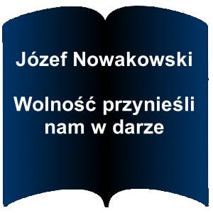 Niebieski kształt otwartej książki. Napis: Józef Nowakowski Wolność przynieśli nam w darze